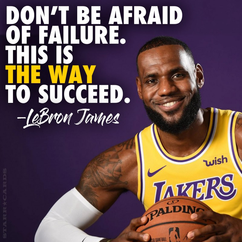 """""""Don't be afraid of failure. This is the way to succeed."""" — LeBron James"""