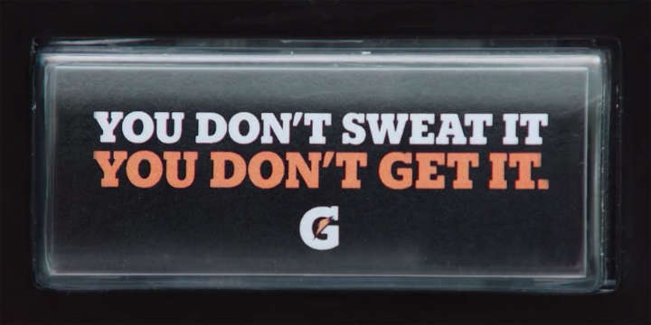 Gatorade: You Don't Sweat It. You Don't Get It.
