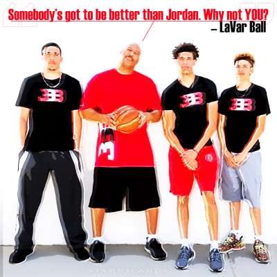 """LaVar Ball quote: """"Somebody's got to be better than Jordan. Why not you?"""""""
