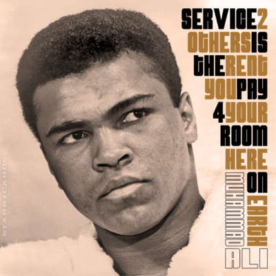"Muhammad Ali quote: ""Service to others is the rent you pay for your room here on earth."""
