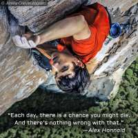 Quote from free-solo rock climber Alex Honnold