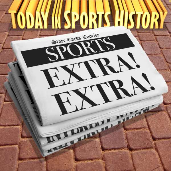 Today in Sports History presented by Starr Cards